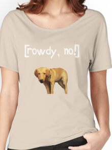 Rowdy no! Women's Relaxed Fit T-Shirt