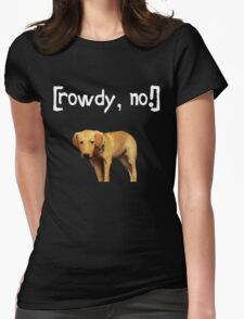 Rowdy no! Womens Fitted T-Shirt