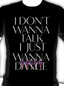 Girls Aloud - I Don't Wanna Talk I Just Wanna Dance - White w/ Image t-shirt/sticker T-Shirt