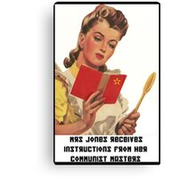 Mrs Jones Receives Instructions From Her Communist Masters Canvas Print