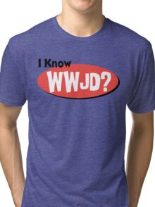 "Christian ""I Know WWJD?"" Tri-blend T-Shirt"