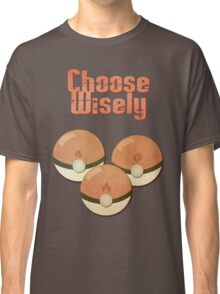 Choose Wisely Classic T-Shirt