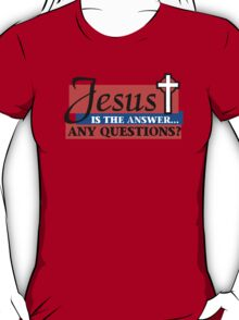"""Christian """"Jesus Is The Answer - Any Questions?"""" T-Shirt"""