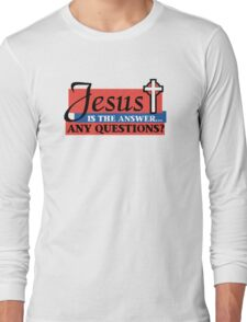 "Christian ""Jesus Is The Answer - Any Questions?"" Long Sleeve T-Shirt"