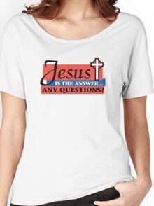 "Christian ""Jesus Is The Answer - Any Questions?"" Women's Relaxed Fit T-Shirt"