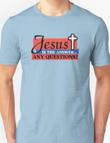 "Christian ""Jesus Is The Answer - Any Questions?"" Unisex T-Shirt"
