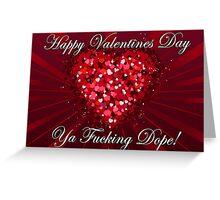 Happy Valentines Day Ya Fucking Dope Greeting Card