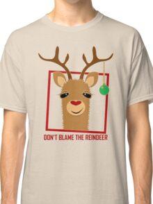 DON'T BLAME THE RAINDEER Classic T-Shirt