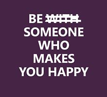 Be Someone Who Makes You Happy #3 Unisex T-Shirt