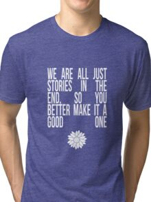We're All Just Stories Tri-blend T-Shirt