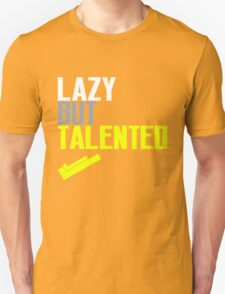 Lazy But Talented Unisex T-Shirt
