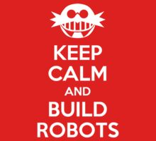Keep calm and Build Robots by carnivean
