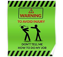 WARNING TO AVOID INJURY DON'T TELL ME HOW TO DO MY JOB Poster