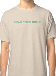 Read Your Bible (Shirt) Classic T-Shirt