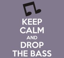 Keep Calm and Drop the Bass by carnivean
