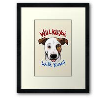 Will Kill You With Kisses Framed Print