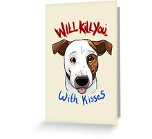 Will Kill You With Kisses Greeting Card