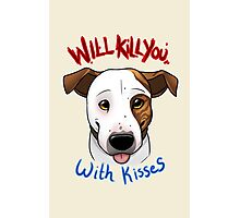 Will Kill You With Kisses Photographic Print
