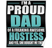 I'M A PROUD DAD OF A FREAKING AWESOME HOSTESS Poster