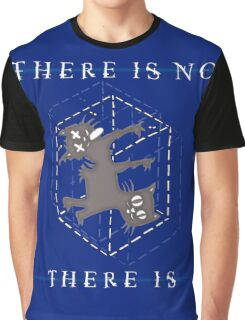 There Is No, There Is Graphic T-Shirt