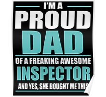I'M A PROUD DAD OF A FREAKING AWESOME INSPECTOR Poster