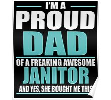 I'M A PROUD DAD OF A FREAKING AWESOME JANITOR Poster