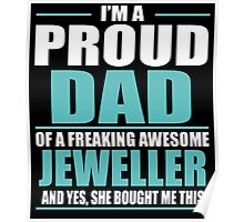 I'M A PROUD DAD OF A FREAKING AWESOME JEWELLER Poster