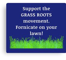 Support The Grass Roots Movement Canvas Print