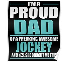I'M A PROUD DAD OF A FREAKING AWESOME JOCKEY Poster