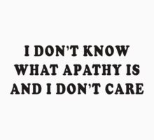 "Funny ""I Don't Know What Apathy Is And I Don't Care"" by FunnyT-Shirts"