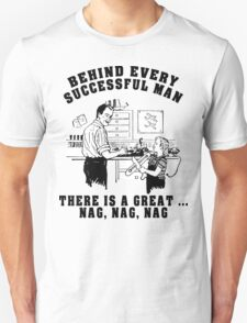 "Funny ""Behind Every Successful Man ..."" Unisex T-Shirt"
