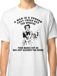 """Funny """"A Man Is A Person Who..."""" Classic T-Shirt"""