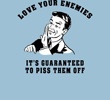 "Funny ""Love Your Enemies - It's Guaranteed To Piss Them Off"" Unisex T-Shirt"