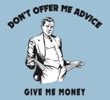 "Funny ""Don't Offer Me Advice - Give Me Money"" by FunnyT-Shirts"