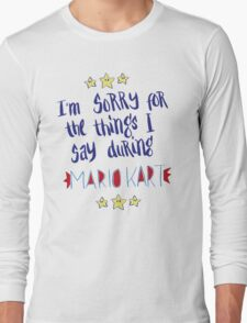 I'm Sorry For The Things, Mario Kart Long Sleeve T-Shirt