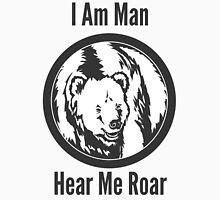 I Am Man Hear Me Roar Grizzly Bear Unisex T-Shirt