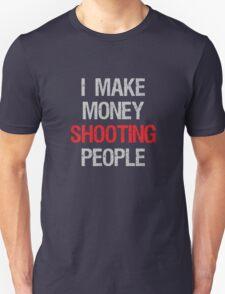 Make Money Shooting People Photographer T-Shirt