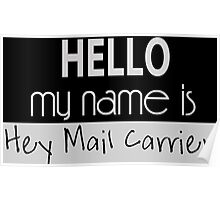 Hello My Name Is Hey, Mail Carrier - Tshirts & Accessories Poster