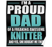 I'M A PROUD DAD OF A FREAKING AWESOME KNITTER Poster