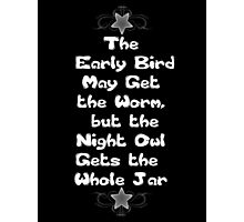 The Early Bird May Get the Worm, but the Night Owl Gets the Whole Jar Photographic Print