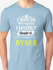 RYSER I May Be Wrong But I Highly Doubt It I Am - T Shirt, Hoodie, Hoodies, Year, Birthday T-Shirt