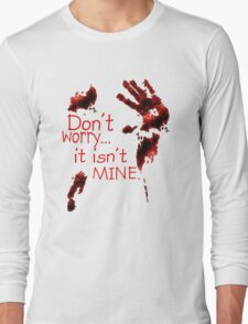 Don't worry, it's not mine Long Sleeve T-Shirt