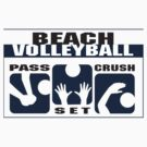 "Beach Volleyball ""Pass - Set - Crush"" by SportsT-Shirts"