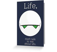 Life, don't talk to me about life. Greeting Card