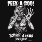 Peek-a-Boo Zombie Jesus sees you! by Humerus