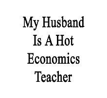My Husband Is A Hot Economics Teacher Photographic Print