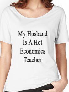 My Husband Is A Hot Economics Teacher Women's Relaxed Fit T-Shirt