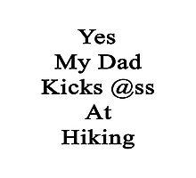 Yes My Dad Kicks Ass At Hiking Photographic Print