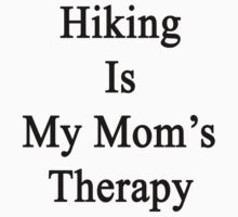 Hiking Is My Mom's Therapy by supernova23