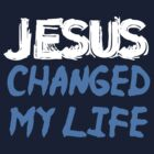 JESUS CHANGED MY LIFE by josesmcalusay